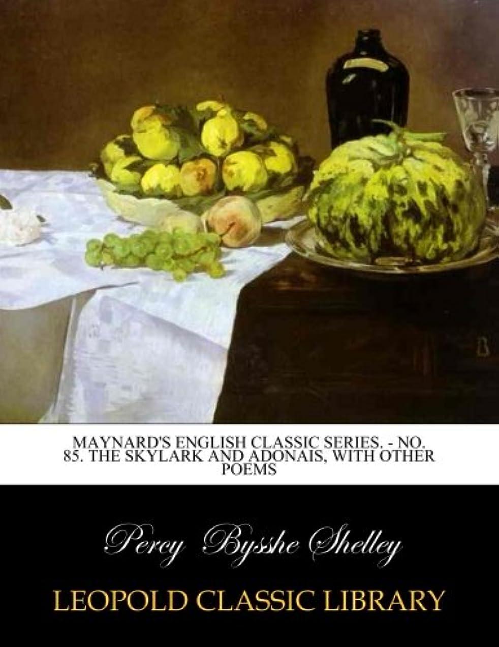 まぶしさ乞食思い出すMaynard's english classic series. - No. 85. The Skylark and Adonais, with other poems