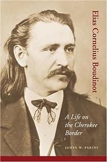 Elias Cornelius Boudinot: A Life on the Cherokee Border