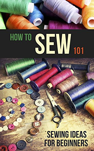 How to Sew 101: Sewing Ideas for Beginners