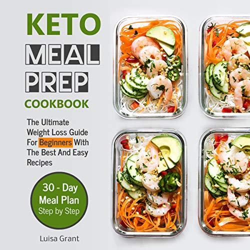 Couverture de Keto Meal Prep Cookbook: The Ultimate Weight Loss Guide for Beginners with the Best and Easy Recipes - 30 Day Meal Plan Step by Step (Book 1)