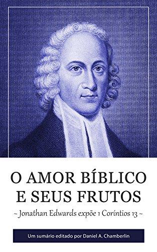 O Amor Bíblico e seus Frutos: Jonathan Edwards expõe 1 Coríntios 13