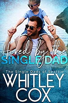 Hired by the Single Dad (The Single Dads of Seattle Book 1) by [Whitley Cox]