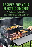 Recipes For Your Electric Smoker: A Detailed Guide On How To Smoke Meat Perfectly: How To Smoke Vegetables