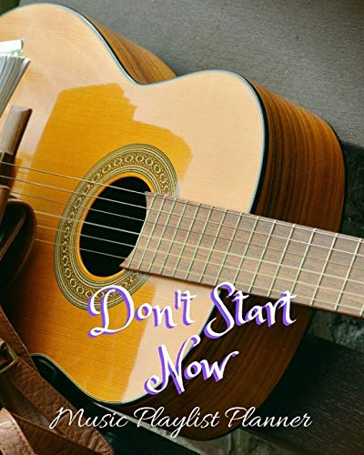 Don\'t Start Now: DJ mix playlist journal Weekly Planner for Work and Personal Everyday Use Jazz, Rap, Love, Soul and others | Review Playlist Diary Journal