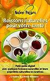 Boissons naturelles pour votre santé: Petit guide digital avec quelques boissons naturelles et leurs propriétés naturelles et curatives (Nature Passion t. 0)