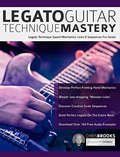 Legato Guitar Technique Mastery: Legato Technique Speed Mechanics ...