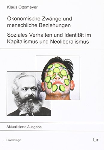 Ökonomische Zwänge und menschliche Beziehungen: Soziales Verhalten und Identität im Kapitalismus und Neoliberalismus