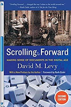 Scrolling Forward: Making Sense of Documents in the Digital Age by [David M. Levy, Ruth Ozeki]