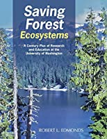 Saving Forest Ecosystems: A Century Plus of Research and Education at the University of Washington