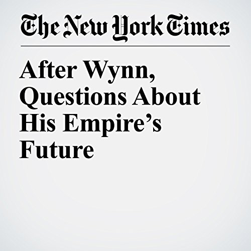After Wynn, Questions About His Empire's Future copertina