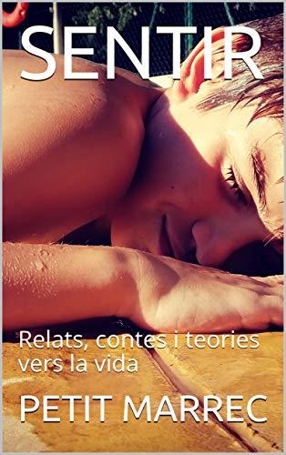 SENTIR: Relats, contes i teories vers la vida (Catalan Edition)