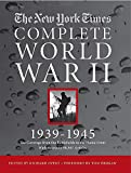 NEW YORK TIMES COMPLETE WORLD WAR II: All the Coverage from the Battlefields and the Home Front