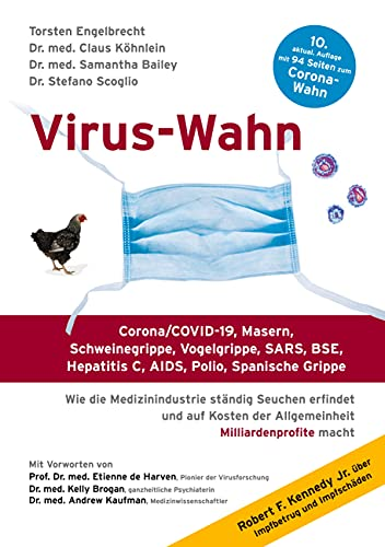 Virus-Wahn: Corona/COVID-19, Masern, Schweinegrippe, Vogelgrippe, SARS, BSE, Hepatitis C, AIDS, Polio, Spanische Grippe. Wie die Medizinindustrie ... der Allgemeinheit Milliardenprofite macht