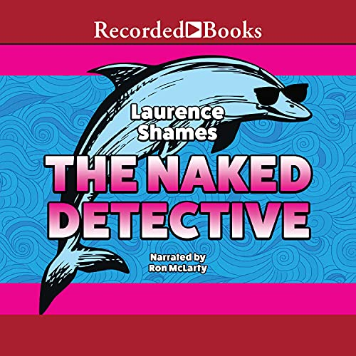 The Naked Detective Audiobook By Laurence Shames cover art