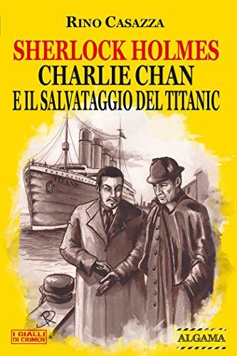 Sherlock Holmes, Charlie Chan e il salvataggio del Titanic (I Gialli di Crimen)
