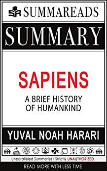 Summary of Sapiens: A Brief History of Humankind by Yuval Noah Harari by [Summareads Media]