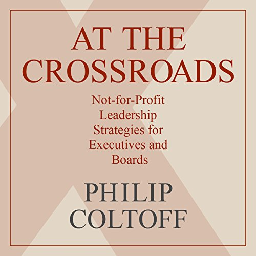 At the Crossroads: Not-for-Profit Leadership Strategies for Executives and Boards cover art