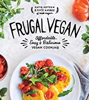 Frugal Vegan: Affordable, Easy and Delicious Vegan Cooking