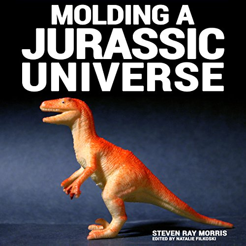 Molding a Jurassic Universe Audiobook By Steven Ray Morris cover art
