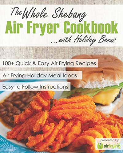 The Whole Shebang Air Fryer Cookbook with Holiday Bonus