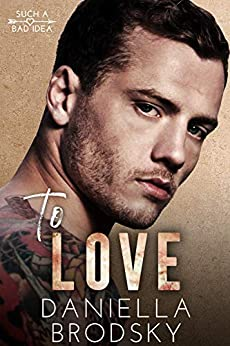 To Love: A Fake Relationship Romance (Such a Bad Idea Book 1) by [Daniella Brodsky]