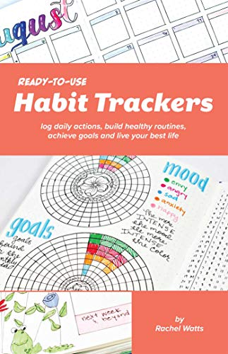 Ready-to-Use Habit Trackers: Log Daily Actions, Build Healthy Routines, Achieve Goals and Live Your Best Life