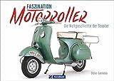 Motorroller: Faszination Motorroller. Die Welt-Geschichte der »Scooter«. Vespa, Lambretta, Zündapp und Co. Fahrzeuggeschichte der schicken Zweiräder.