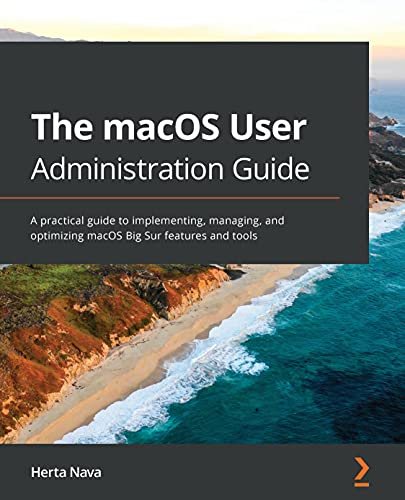 The macOS User Administration Guide: A practical guide to implementing, managing, and optimizing macOS Big Sur features and tools (English Edition)