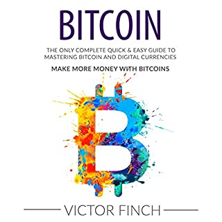 Bitcoin: The Only Complete Quick & Easy Guide to Mastering Bitcoin and Digital Currencies audiobook cover art