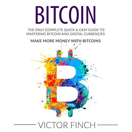 Bitcoin: The Only Complete Quick & Easy Guide to Mastering Bitcoin and Digital Currencies     How to Make Money with Bitcoins              By:                                                                                                                                 Victor Finch                               Narrated by:                                                                                                                                 John Fehskens                      Length: 1 hr and 18 mins     3 ratings     Overall 3.3