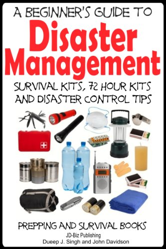 A Beginner's Guide to Disaster Management: Survival kits, 72 hour Kits and Disaster Control Tips (Prepping and Survival Books Book 2) (English Edition)