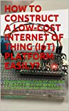 HOW TO CONSTRUCT A LOW-COST INTERNET OF THING (IoT) PLATFORM EASILY?: Effective Method to Create IoT Application on localhost platform with database, visualization, email, and SMS notification