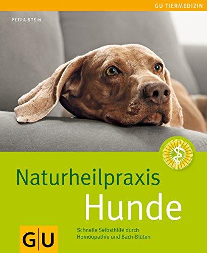 Stein, Petra:<br />Naturheilpraxis Hunde, Schnelle Selbsthilfe durch Homöopathie und Bach-Blüten