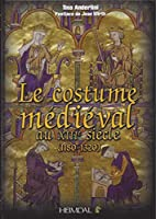 Le Costume Medieval Au Xiiie Siecle, 1180-1320