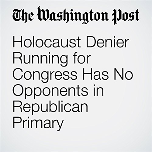 Holocaust Denier Running for Congress Has No Opponents in Republican Primary copertina