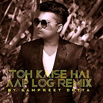 Toh Kaise Hai Aap Log (Remix)