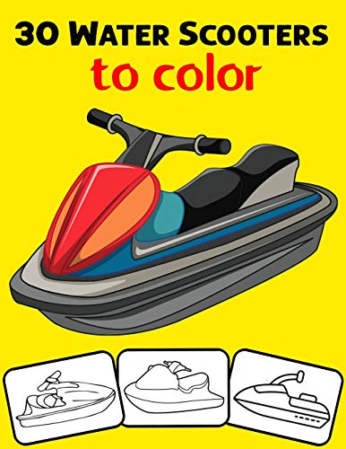 30 Water Scooters to Color: Color and Do Fun! with this Awesome Water Scooter Coloring Book. Fit for Toddlers, kids, Boys, Girls, kindergarten and preschooler.