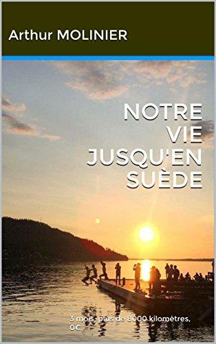 NOTRE VIE JUSQU'EN SUÈDE: 3 mois, plus de 8000 kilomètres, 0€. (French Edition)