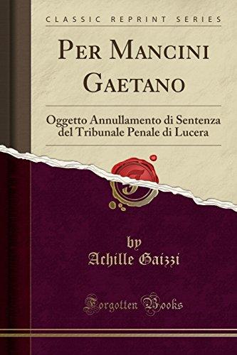 Per Mancini Gaetano: Oggetto Annullamento di Sentenza del Tribunale Penale di Lucera (Classic Reprint)