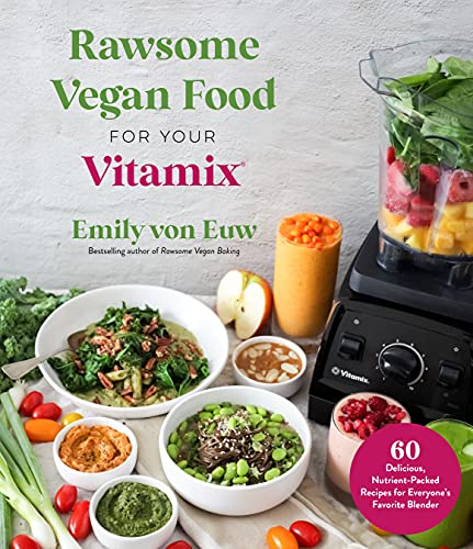 Vegan Food in Your Vitamix: 60 Delicious, Nutrient-Packed Recipes for Everyone's Favorite Blender