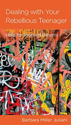 Dealing with Your Rebellious Teenager: Help for Worried Parents