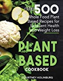 Plant-Based Cookbook: Over 500 Whole Food Plant-Based Recipes for Excellent Health and Weight