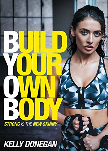 Build Your Own Body: Strong is the New Skinny (English Edition)