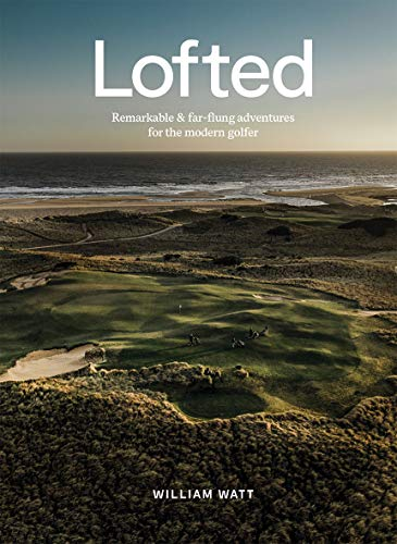 Compare Textbook Prices for Lofted: Remarkable & Farflung Adventures for the Modern Golfer  ISBN 9781743796191 by Watt, William