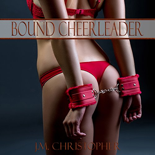 Bound Cheerleader                   By:                                                                                                                                 J.M. Christopher                               Narrated by:                                                                                                                                 Dawn Kingheart                      Length: 1 hr and 10 mins     Not rated yet     Overall 0.0