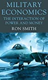 Military Economics: The Interaction of Power and Money - Ron Smith