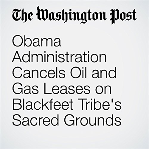 Obama Administration Cancels Oil and Gas Leases on Blackfeet Tribe's Sacred Grounds cover art