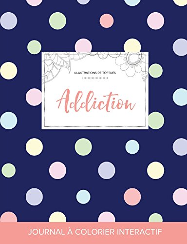 Journal de Coloration Adulte: Addiction (Illustrations de Tortues, Pois) (French Edition)