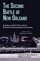 The Second Battle of New Orleans: A History of the Vieux Carre Riverfront Expressway Controversy