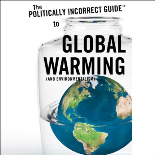 The Politically Incorrect Guide to Global Warming (and Environmentalism) audiobook cover art